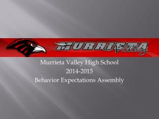 Murrieta Valley High School 2014-2015 Behavior Expectations Assembly