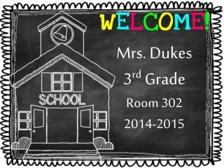 Mrs. Dukes 3 rd  Grade Room 302 2014-2015
