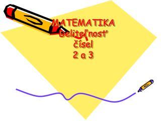 MATEMATIKA Deliteľnosť  čísel 2 a 3