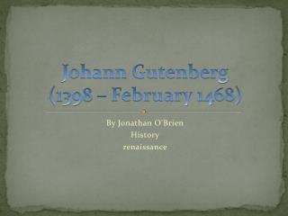 Johann Gutenberg  (1398 – February 1468)