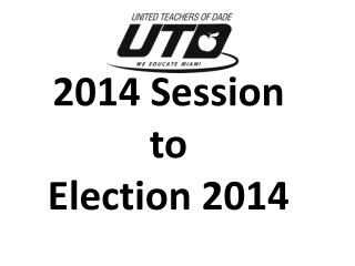 2014 Session 	to  	Election 2014