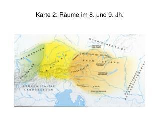 Karte 2: Räume im 8. und 9. Jh.