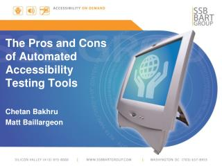 The Pros and Cons of Automated Accessibility Testing  Tools Chetan Bakhru Matt  Baillargeon