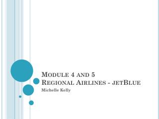 Module 4 and 5 Regional Airlines - jetBlue
