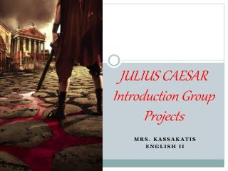 JULIUS CAESAR  Introduction Group Projects
