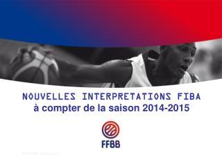 NOUVELLES INTERPRETATIONS FIBA à compter de la saison 2014-2015