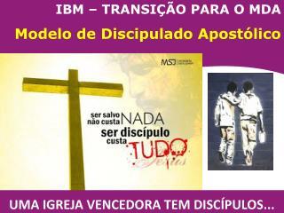 IBM – TRANSIÇÃO PARA O MDA Modelo de Discipulado Apostólico