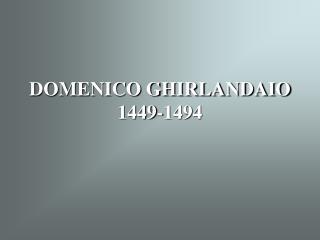 DOMENICO GHIRLANDAIO 1449-1494