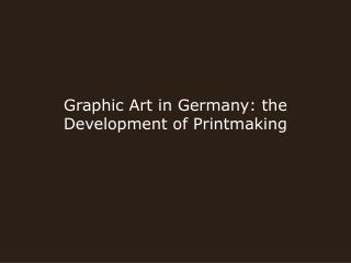 Graphic Art in Germany: the Development of Printmaking