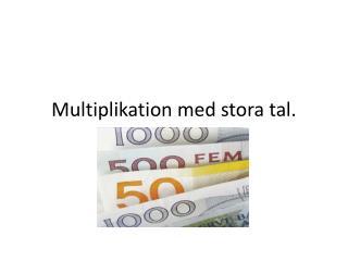 Multiplikation med stora tal.