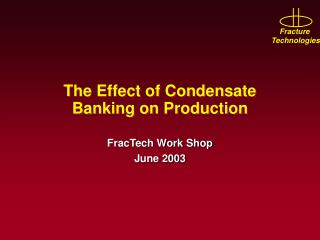 The Effect of Condensate Banking on Production