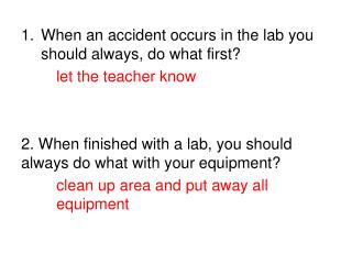 When an accident occurs in the lab you should always, do what first?	 let the teacher know