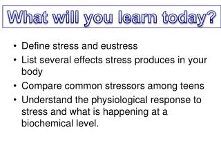 Define stress and eustress List several effects stress produces in your body