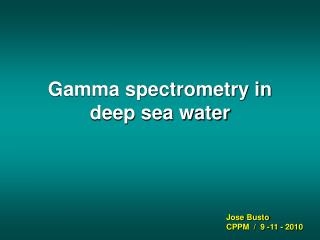 Gamma spectrometry in deep sea water