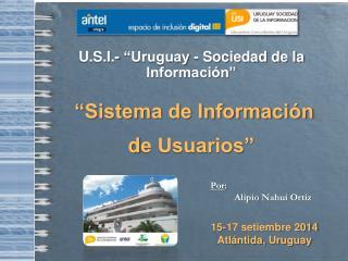 """U.S.I.- """"Uruguay - Sociedad de la Información""""  """"Sistema de Información d e Usuarios"""""""