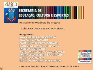 Relatório de Proposta de Projeto Titulo: ERA UMA VEZ NO MATERNAL Integrantes:
