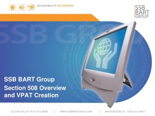 SSB BART Group Section 508 Overview and VPAT Creation
