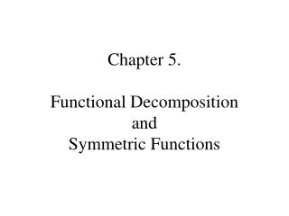 Chapter  5 . Functional Decomposition  and  Symmetric Functions