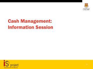 Cash Management: Information Session