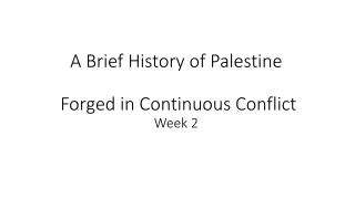 A Brief History of Palestine  Forged in Continuous Conflict Week 2