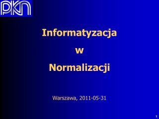 Informatyzacja  w  Normalizacji  Warszawa, 2011-05-31