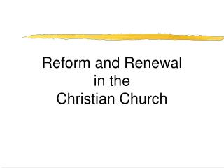 Reform and Renewal   in the  Christian Church