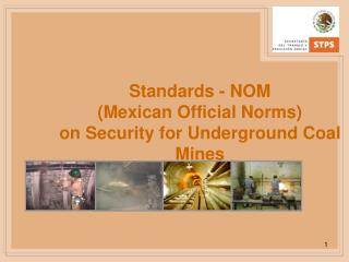 Standards - NOM  Mexican Official Norms on Security for Underground Coal Mines