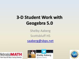 3-D Student Work with  Geogebra  5.0