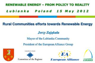 Jerzy  Zająkała Mayor  of  the  Łubianka  Community President of  the European  Alliance Group