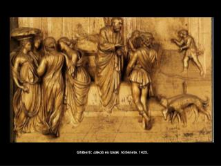 Ghiberti: Jákob és Izsák  története. 1425.