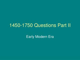 1450-1750 Questions Part II