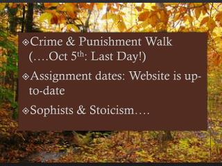 Crime & Punishment Walk (….Oct 5 th : Last Day!) Assignment dates: Website is up-to-date