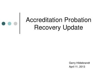 Accreditation Probation Recovery Update