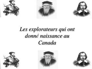 Les explorateurs qui ont donn é  naissance au Canada
