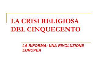 LA CRISI RELIGIOSA DEL CINQUECENTO
