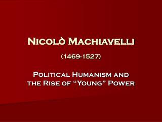 Nicolò Machiavelli (1469-1527)