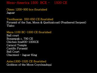 Meso-America 1500  BCE -    1500 CE Olmec 1200-900 bce flourished Jaguar