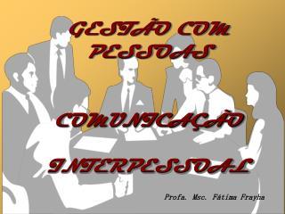 GESTÃO COM PESSOAS COMUNICAÇÃO  INTERPESSOAL