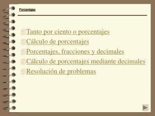 Tanto por ciento o porcentajes Cálculo de porcentajes Porcentajes, fracciones y decimales
