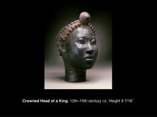 "Crowned Head of a King . 12th–15th century  CE . Height 9 7/16""."