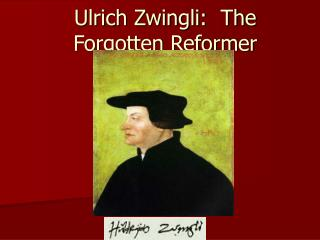 Ulrich Zwingli:  The Forgotten Reformer