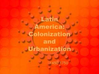 Latin America: Colonization and Urbanization
