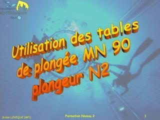 Utilisation des tables de plongée MN 90 plongeur N2