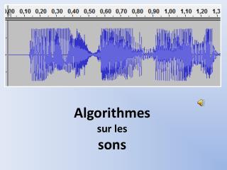 Algorithmes  sur les  sons