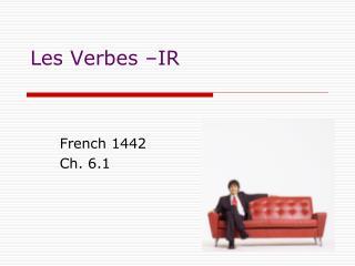 Les Verbes –IR