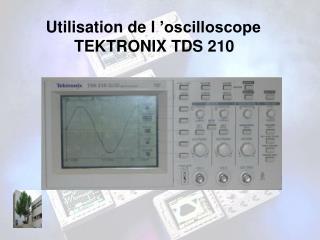 Utilisation de l'oscilloscope  TEKTRONIX TDS 210