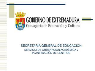 SECRETARÍA GENERAL DE EDUCACIÓN SERVICIO DE ORDENACIÓN ACADÉMICA y PLANIFICACIÓN DE CENTROS
