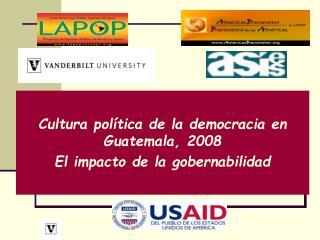 Cultura política de la democracia en Guatemala, 2008 El impacto de la gobernabilidad