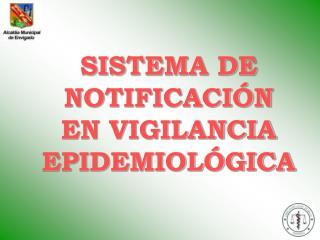 SISTEMA DE NOTIFICACIÓN  EN VIGILANCIA EPIDEMIOLÓGICA