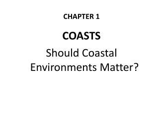 CHAPTER 1 COASTS Should Coastal Environments Matter?